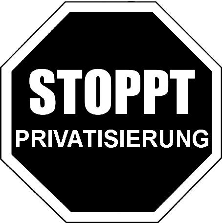 Stoppt Privatisierung