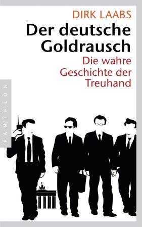 Dirk Laabs - Der deutsche Goldrausch - Die wahre Geschichte der Treuhand